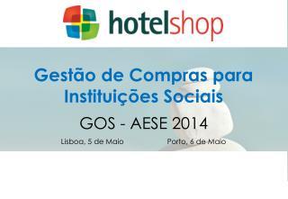 Gestão  de Compras para  Instituições Sociais GOS - AESE 2014 Lisboa, 5 de MaioPorto, 6 de Maio