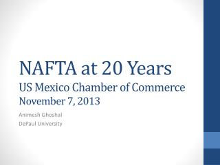 NAFTA at 20 Years US Mexico Chamber of Commerce November 7, 2013