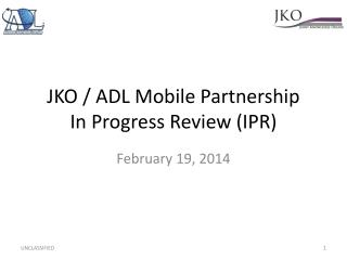 JKO / ADL Mobile Partnership  In Progress Review (IPR)