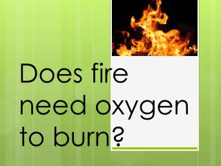 Does fire need oxygen to burn?
