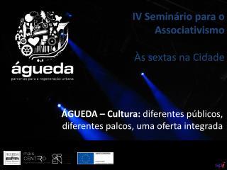 ÁGUEDA – Cultura:  diferentes públicos, diferentes palcos, uma oferta integrada