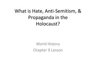 What is Hate, Anti-Semitism, &  Propaganda in the  Holocaust?