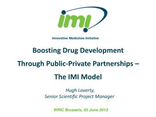 Boosting  Drug Development T hrough Public-Private Partnerships  – The  IMI M odel