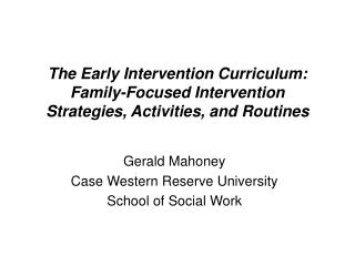The Early Intervention Curriculum:  Family-Focused Intervention Strategies, Activities, and Routines