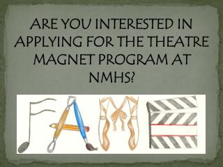 ARE YOU INTERESTED IN APPLYING FOR THE THEATRE MAGNET PROGRAM AT NMHS?