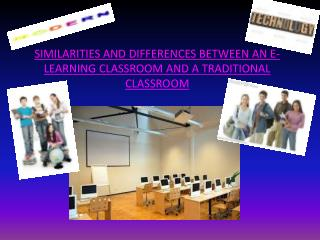 SIMILARITIES AND DIFFERENCES BETWEEN AN E-LEARNING CLASSROOM AND A TRADITIONAL CLASSROOM