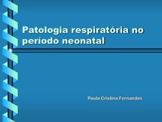 Patologia respirat ria no per odo neonatal