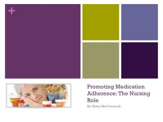 Promoting Medication  Adherence :  The Nursing Role