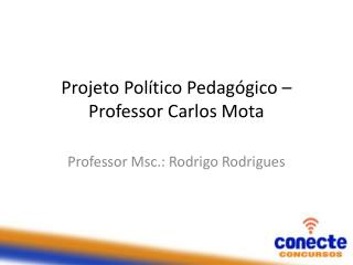 Projeto Político Pedagógico – Professor Carlos Mota