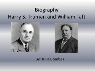 Biography Harry  S .  T ruman and William  T aft