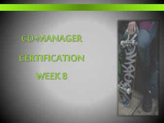 Co-Manager  Certification  Week 8
