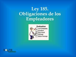 Ley 185.  Obligaciones  de los Empleadores