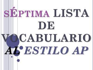 sÉptima  LISTA DE VOCABULARIO  AL  ESTILO AP