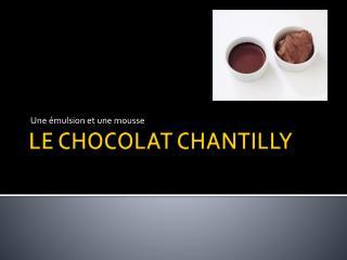 LE CHOCOLAT CHANTILLY