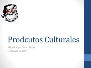 Prodcutos  Culturales