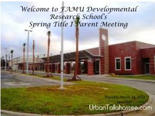 Welcome to FAMU Developmental Research School�s Spring Title I Parent Meeting