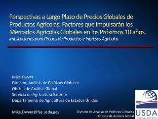 Mike Dwyer Director, Análisis de Políticas Globales Oficina de Análisis Global