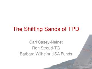 The Shifting Sands of TPD