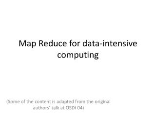 Map Reduce for data-intensive computing