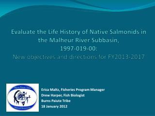 Erica Maltz, Fisheries Program Manager Drew Harper, Fish Biologist Burns Paiute Tribe