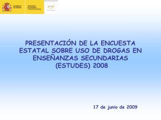 PRESENTACI N DE LA ENCUESTA ESTATAL SOBRE USO DE DROGAS EN ENSE ANZAS SECUNDARIAS  ESTUDES 2008