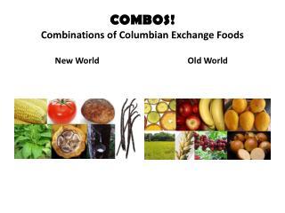 COMBOS! Combinations of Columbian Exchange Foods