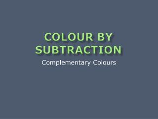 Colour by Subtraction