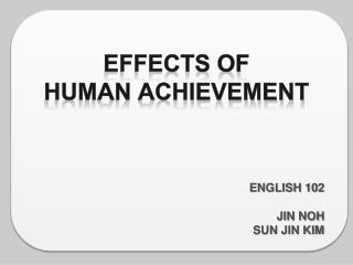 Effects  of Human Achievement