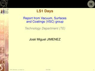 LS1 Days Report from Vacuum ,  Surfaces and  Coatings (VSC)  group Technology Department (TE)