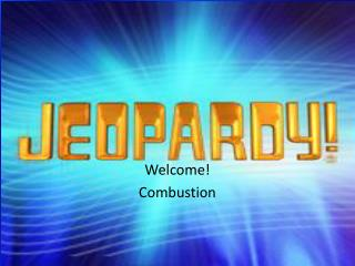Welcome! Combustion