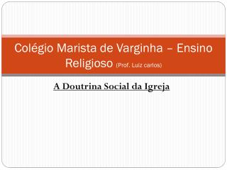 Col�gio Marista de  V arginha � Ensino Religioso  (Prof. Luiz  carlos )