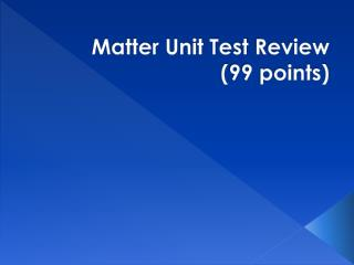 Matter Unit Test  Review ( 99 points)