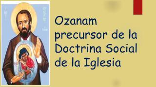 Ozanam precursor de la Doctrina Social de la Iglesia