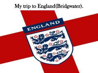 My trip to England(Bridgwater).