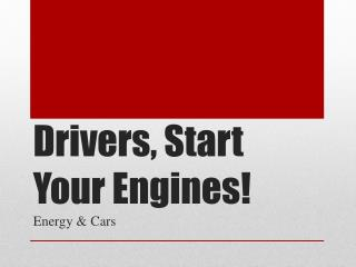 Drivers, Start Your Engines!