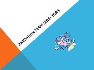 Animation team directors