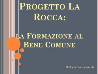 Progetto La Rocca: la Formazione al Bene Comune