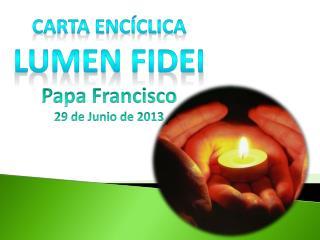 Carta Encíclica Lumen  Fidei Papa Francisco 29 de Junio de 2013