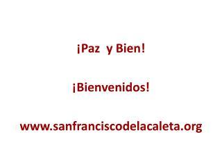 ¡Paz  y Bien! ¡Bienvenidos! www.sanfranciscodelacaleta.org