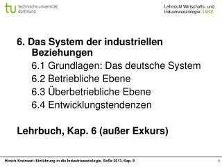 6. Das System der industriellen Beziehungen 6.1 Grundlagen: Das deutsche System