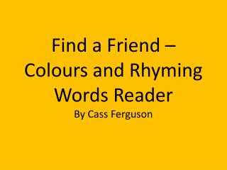 Find a Friend – Colours and Rhyming Words  Reader By Cass Ferguson