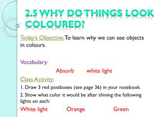 2.5 Why do things look  coloured ?