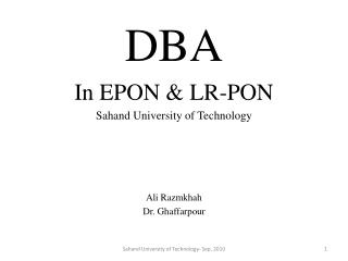 DBA In EPON & LR-PON  Sahand University of Technology Ali Razmkhah Dr. Ghaffarpour