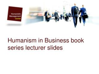 Humanism in Business book series lecturer slides