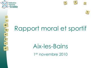 Rapport moral et sportif Aix-les-Bains 1 er  novembre 2010