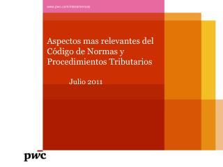 Aspectos mas relevantes del  Código de Normas y Procedimientos Tributarios Julio 2011