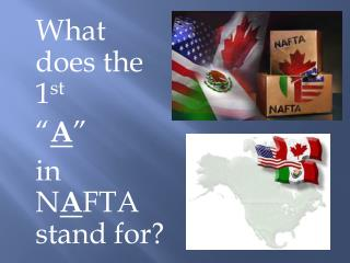 "What does the 1 st "" A "" in N A FTA stand for?"