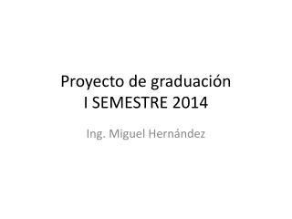Proyecto de graduación I SEMESTRE 2014