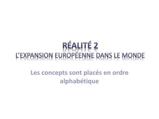 Réalité  2 L'EXPANSION EUROPÉENNE DANS LE MONDE