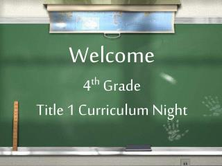 Welcome 4 th  Grade  Title 1 Curriculum Night